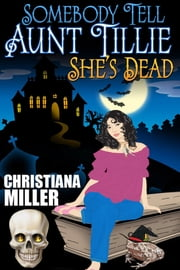 Somebody Tell Aunt Tillie She's Dead ebook by Christiana Miller