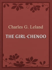 The Girl-Chenoo ebook by Charles G. Leland