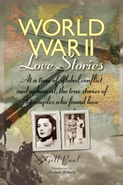 World War II Love Stories: The True Stories of 14 Couples ebook by Gill Paul