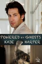 Powered by Ghosts ebook by Kaje Harper