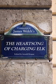 Companion to James Welch's The Heartsong of Charging Elk ebook by Arnold Krupat
