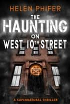 The Haunting On West 10th Street ebook by helen phifer
