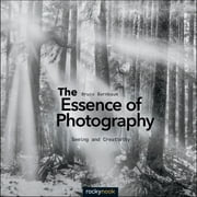 The Essence of Photography - Seeing and Creativity ebook by Bruce Barnbaum