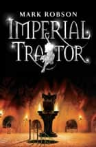 Imperial Traitor ebook by Mark Robson