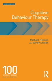 Cognitive Behaviour Therapy - 100 Key Points and Techniques ebook by Michael Neenan,Windy Dryden