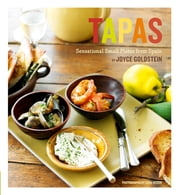 Tapas - Sensational Small Plates From Spain ebook by Joyce Goldstein,Leigh Beisch