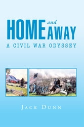 Home And Away - A Civil War Odyssey ebook by Jack Dunn