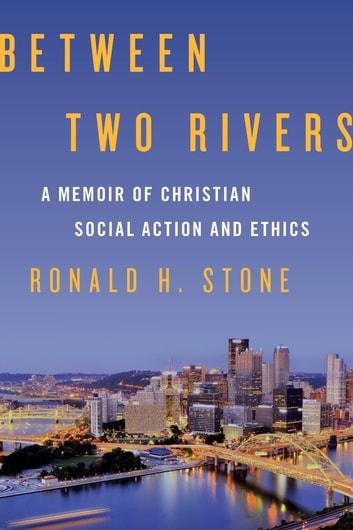 Between Two Rivers - A Memoir of Christian Social Action and Ethics ebook by Ronald H. Stone