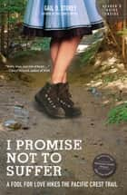 I Promise Not To Suffer - A Fool for Love Hikes the Pacific Crest Trail ebook by Gail D. Storey