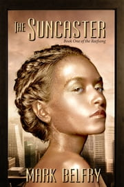 The Suncaster - Book One of the Reefsong ebook by Mark Belfry
