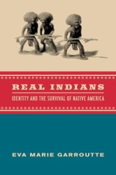 Real Indians - Identity and the Survival of Native America ebook by Eva Garroutte