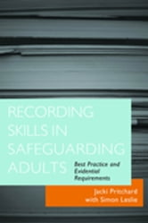 Recording Skills in Safeguarding Adults - Best Practice and Evidential Requirements ebook by Jacki Pritchard,Simon Leslie