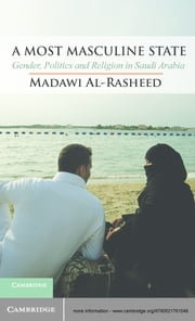 A Most Masculine State - Gender, Politics and Religion in Saudi Arabia ebook by Madawi Al-Rasheed