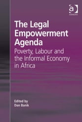 The Legal Empowerment Agenda - Poverty, Labour and the Informal Economy in Africa ebook by