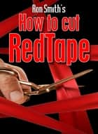 How To Cut Red Tape ebook by Ron Smith