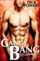 Gang Bang (All Gay Sex 1, Book 1) ebook by Dick Powers