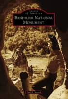 Bandelier National Monument ebook by Paul R. Secord