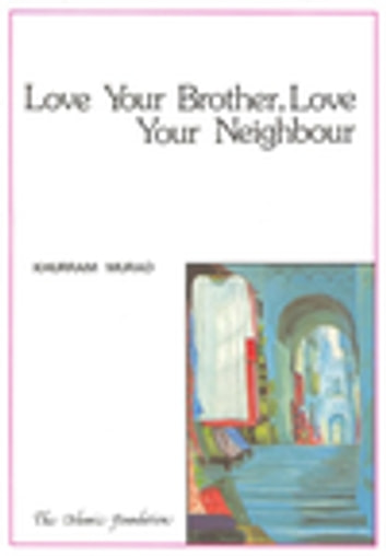 Love Your Brother, Love Your Neighbour eBook by Khurram Murad