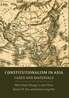 Constitutionalism in Asia - Cases and Materials ebook by Associate Professor Wen-Chen Chang, Professor Li-ann Thio, Dr Kevin YL Tan,...