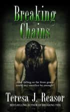 Breaking Chains (SEAL Team Heartbreakers) ebook by Teresa J. Reasor