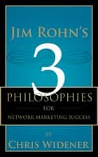 Jim Rohn's 3 Philosophies for Network Marketing Success ebook by Chris Widener