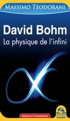David Bohm - La physique de l'infini ebook by Massimo  TEODORANI