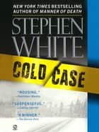 Cold Case eBook by Stephen White