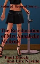 The Re-education of Mrs Annabelle McBride eBook by Paul Enock, Lily Neville