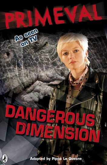 Primeval: Dangerous Dimension ebook by Puffin,Kay Woodward,Pippa Le Quesne