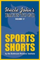 Uncle John's Facts to Go Sports Shorts ebook by Bathroom Readers' Institute