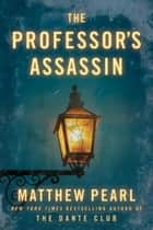 The Professor's Assassin (Short Story) ebook by Matthew Pearl
