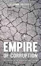 Empire of Corruption: The Russian National Pastime ebook by Vladimir Soloviev