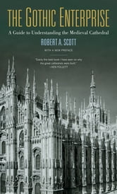 The Gothic Enterprise - A Guide to Understanding the Medieval Cathedral ebook by Robert A. Scott