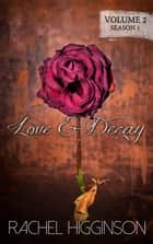Love and Decay, Volume Two (Episodes Seven through Twelve) ebook by Rachel Higginson