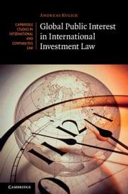 Global Public Interest in International Investment Law ebook by Kulick, Andreas