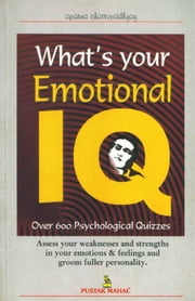 What's your Emotional I.Q. - Assess your weaknesses and strengths in your emotions & feelings and groom fuller personality ebook by Aparna Chattopadhyay