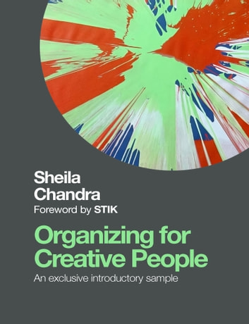 Organizing for Creative People Sampler - How to Channel the Chaos of Creativity into Career Success ebook by Sheila Chandra