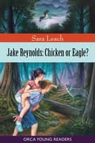 Jake Reynolds - Chicken or Eagle? ebook by Sara Leach