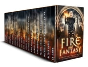 Fire and Fantasy - A Limited Edition Collection of Urban and Epic Fantasy ebook by CK Dawn, Alicia Rades, Michelle Lynn,...