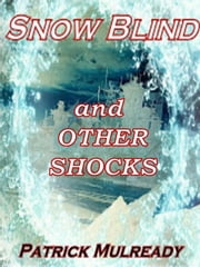 Snow Blind and Other Shocks ebook by Patrick Mulready