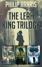 The Leah King Trilogy ebook by Philip Harris