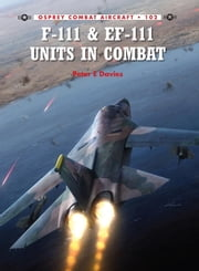 F-111 & EF-111 Units in Combat ebook by Peter Davies,Rolando Ugolini