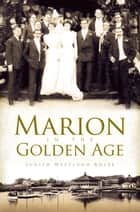 Marion in the Golden Age ebook by Judith Westlund Rosbe