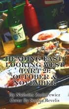 Heading East, Looking West (Part 2): October & November ebook by Nicholas Zacharewicz