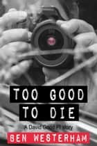 Too Good to Die - A David Good British Crime Mystery ebook by Ben Westerham