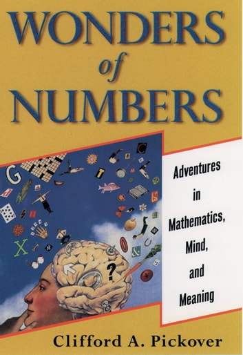 Wonders of Numbers - Adventures in Mathematics, Mind, and Meaning ebook by Clifford A. Pickover
