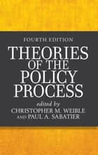 Theories of the Policy Process ebook by Christopher M. Weible, Paul A. Sabatier