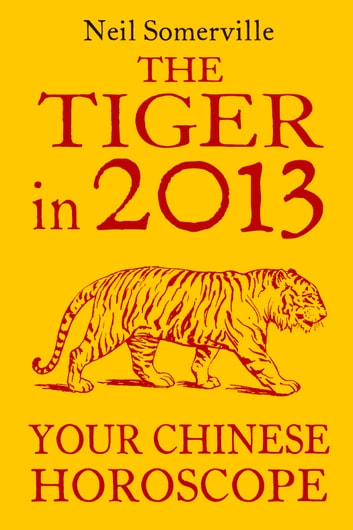 The Tiger in 2013: Your Chinese Horoscope ebook by Neil Somerville