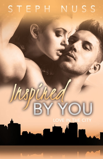Inspired By You (Love in the City Book 6) ebook by Steph Nuss