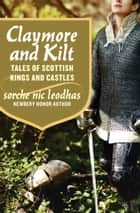 Claymore and Kilt - Tales of Scottish Kings and Castles ebook by Sorche Nic Leodhas